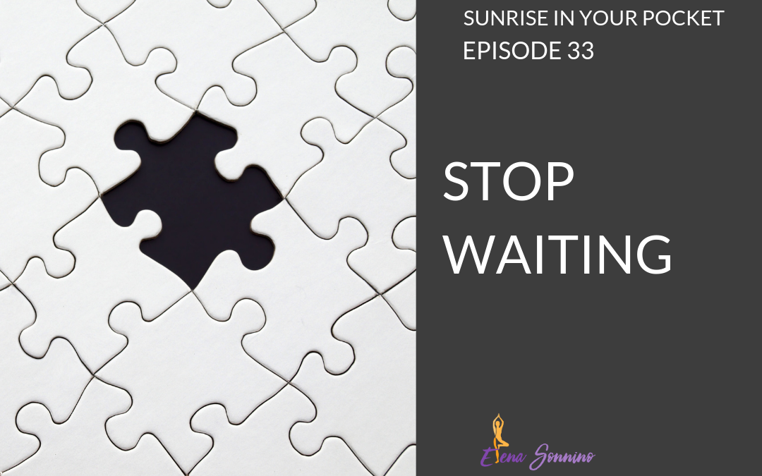 Ep 33 sunrise in your pocket podcast stop waiting