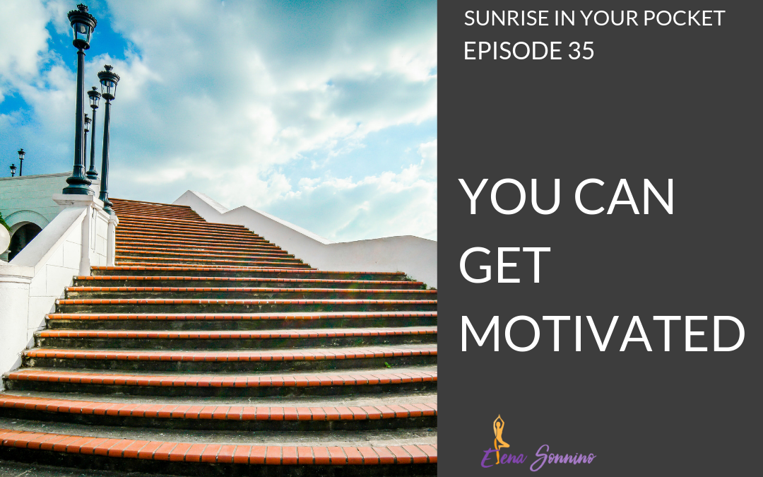 Ep 35 sunrise in your pocket podcast you CAN get motivated.png