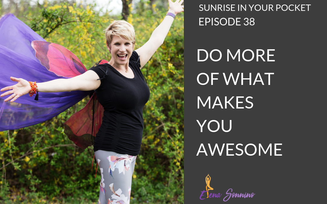 Ep 38 sunrise in your pocket podcast do more of what makes you awesome.png