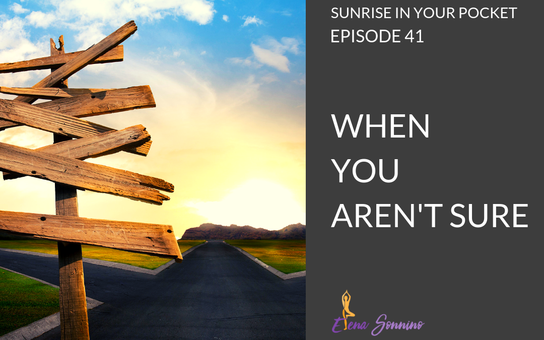 Ep 41 sunrise in your pocket podcast when you aren't sure