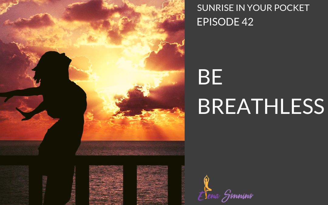 Ep 42 sunrise in your pocket podcast be breathless