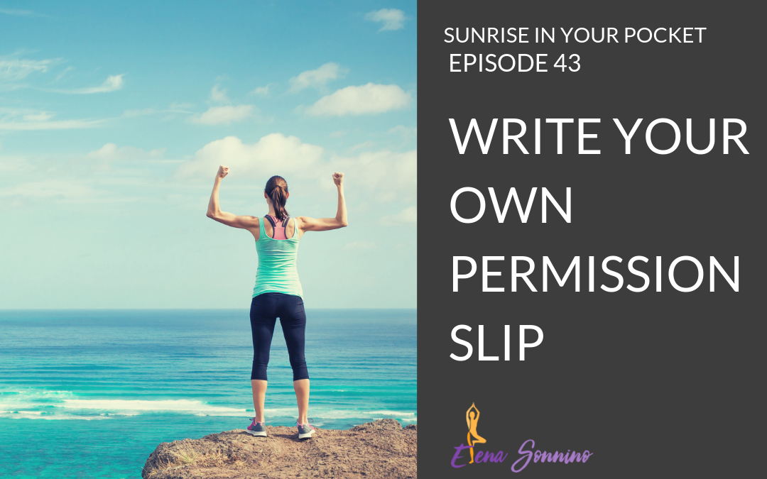 Ep 43 sunrise in your pocket podcast Write your own permission slip