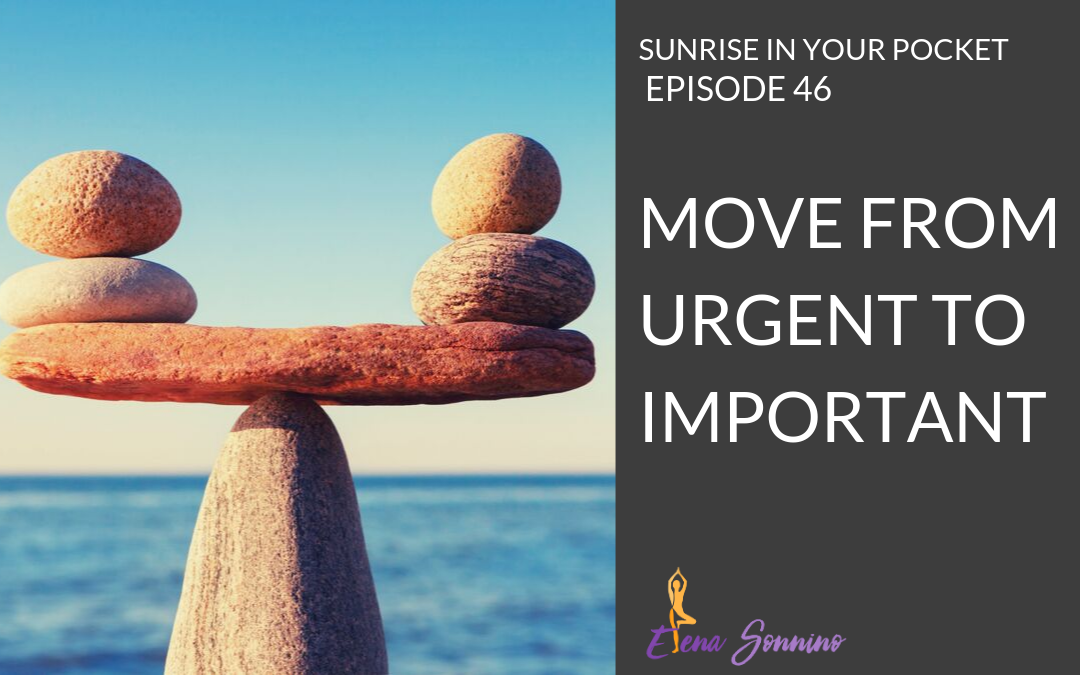Ep 46 sunrise in your pocket podcast move from urgent to important