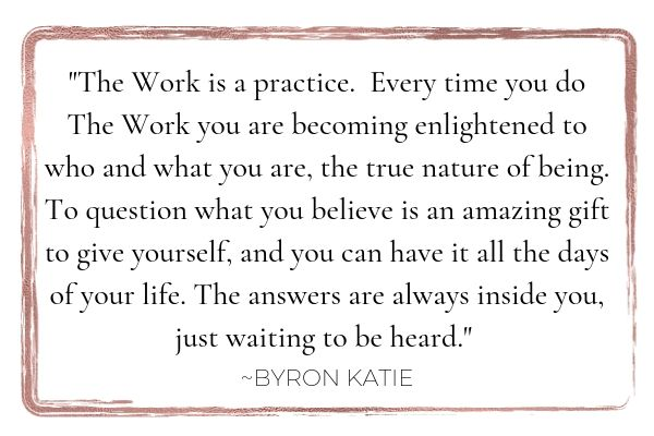 Byron Katie The Work is a practice