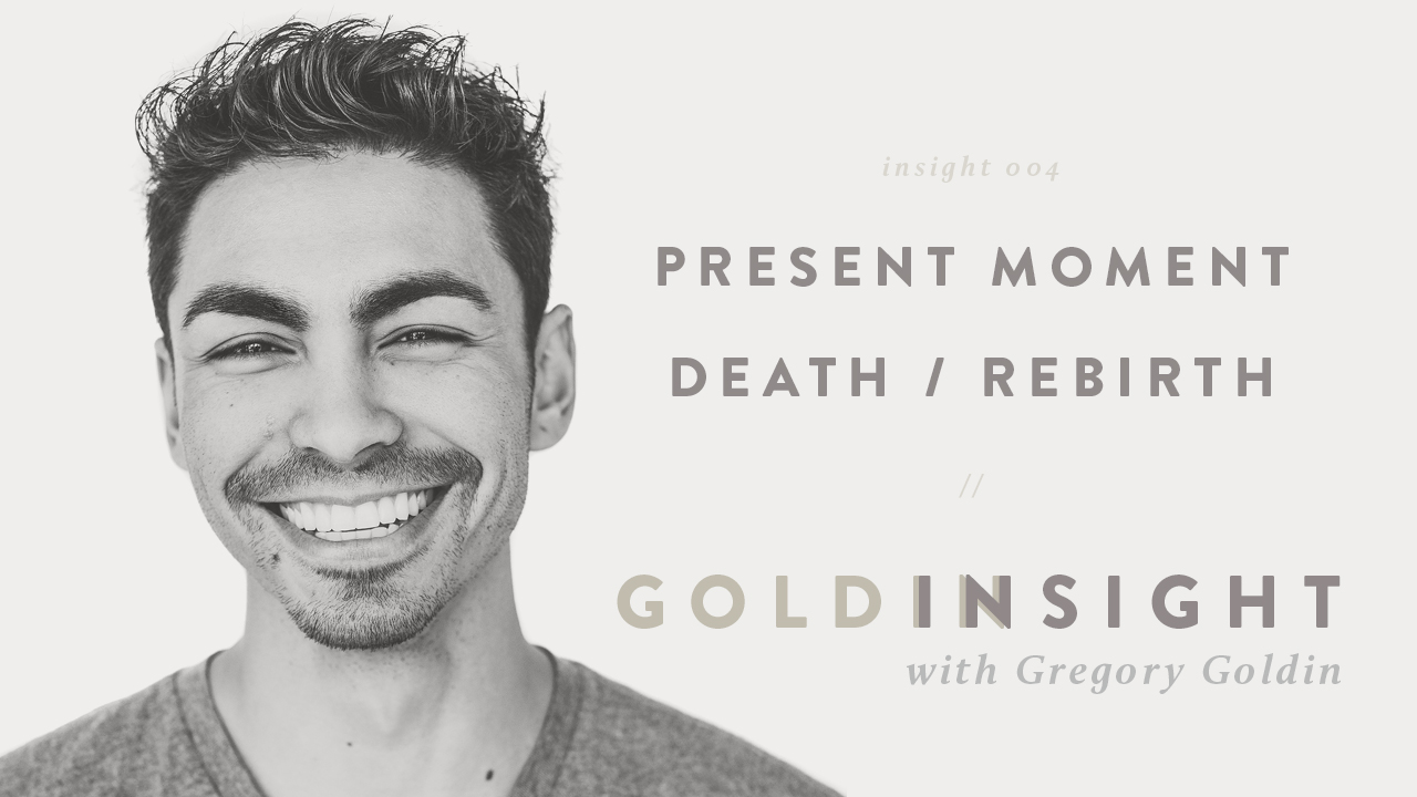 the-goldinsight-gregory-goldin-present-moment-death-rebirth.jpg