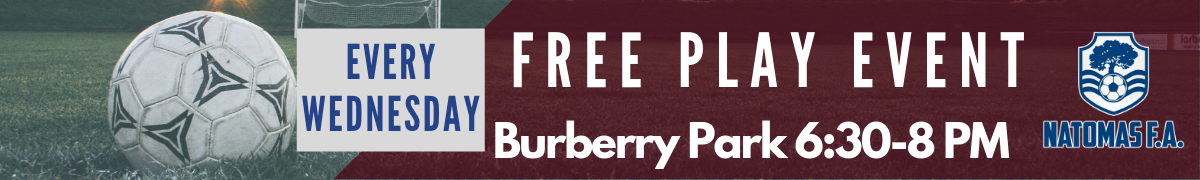 Join us every Wednesday @ Burberry Park from 6:30-7:30 PM for the Natomas F.A. Free Play event! Free pickup up games organized just for FUN! Ages 4-19!