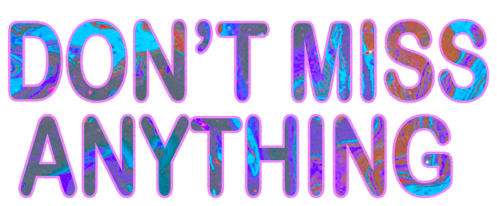 DON'T MISS ANYTHING.png