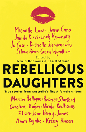 Rebellious Daughters - Edited by Maria Katsonis & Lee KofmanGood daughters hold their tongues, obey their elders and let their families determine their destiny. Rebellious daughters are just the opposite. In Rebellious Daughters, some of Australia's most talented female writers share intimate and touching stories of rebellion and independence as they defy the expectations of parents and society to find their place in the world.Powerful, funny and poignant, these stories explore everything from getting caught in seedy nightclubs to lifelong family conflicts and marrying too young. Beautifully written, profoundly honest and always relatable, every story is a unique retelling that celebrates the rebellious daughter within us all.Not every woman is a mother, grandmother, aunty or sister – but all women are daughters.Rebellious Daughters contributors: Jane Caro, Jamila Rizvi, Susan Wyndham, Rebecca Starford, Marion Halligan, Amra Pajalic, Jo Case, Leah Kaminsky, Michelle Law, Caroline Baum, Rochelle Siemienowicz, Nicola Redhouse, Krissy Kneen, Silvia Kwon and Eliza-Jane Henry-Jones.