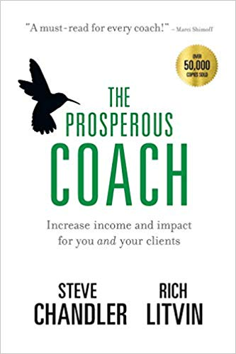 The Prosperous Coach - Increase Income and Impact for You and Your Clients by Steve Chandler & Rich Litvin