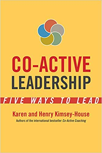 Co-Active Leadership - Five Ways to Lead by Karen Kimsey-House & Henry Kimsey-House