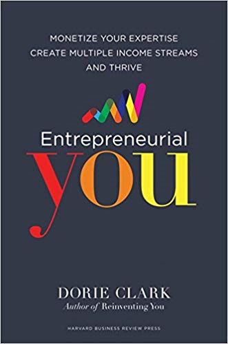 Entrepreneurial You - Monetize Your Expertise, Create Multiple Income Streams, and Thrive - Dorie Clark
