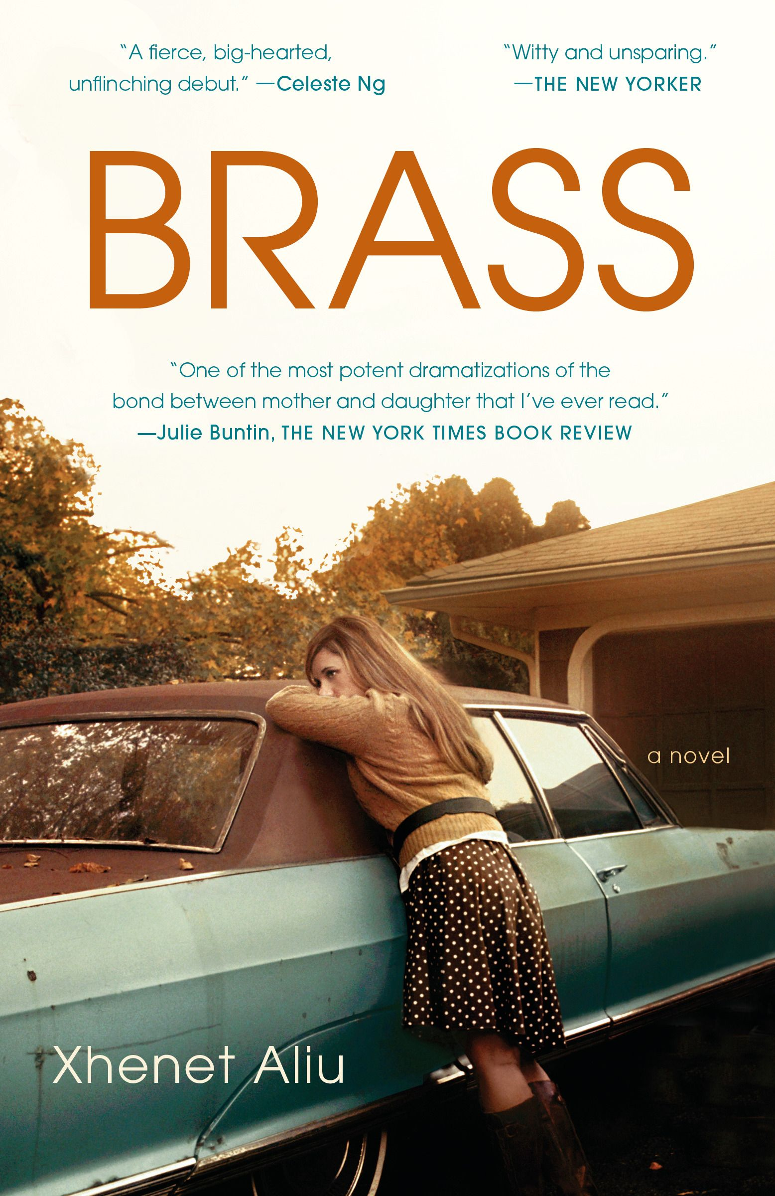 """Brass by Xhenet Aliu - """"A fierce, big-hearted, unflinching debut""""* novel about mothers and daughters, haves and have-nots, and the stark realities behind the American Dream"""