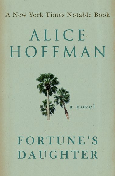"""Fortune's Daughter by Alice Hoffman - An """"intimate, lovely novel, most of whose concerns swirl about the pain and joys of motherhood,"""" from the New York Times–bestselling author of The Rules of Magic(People)."""