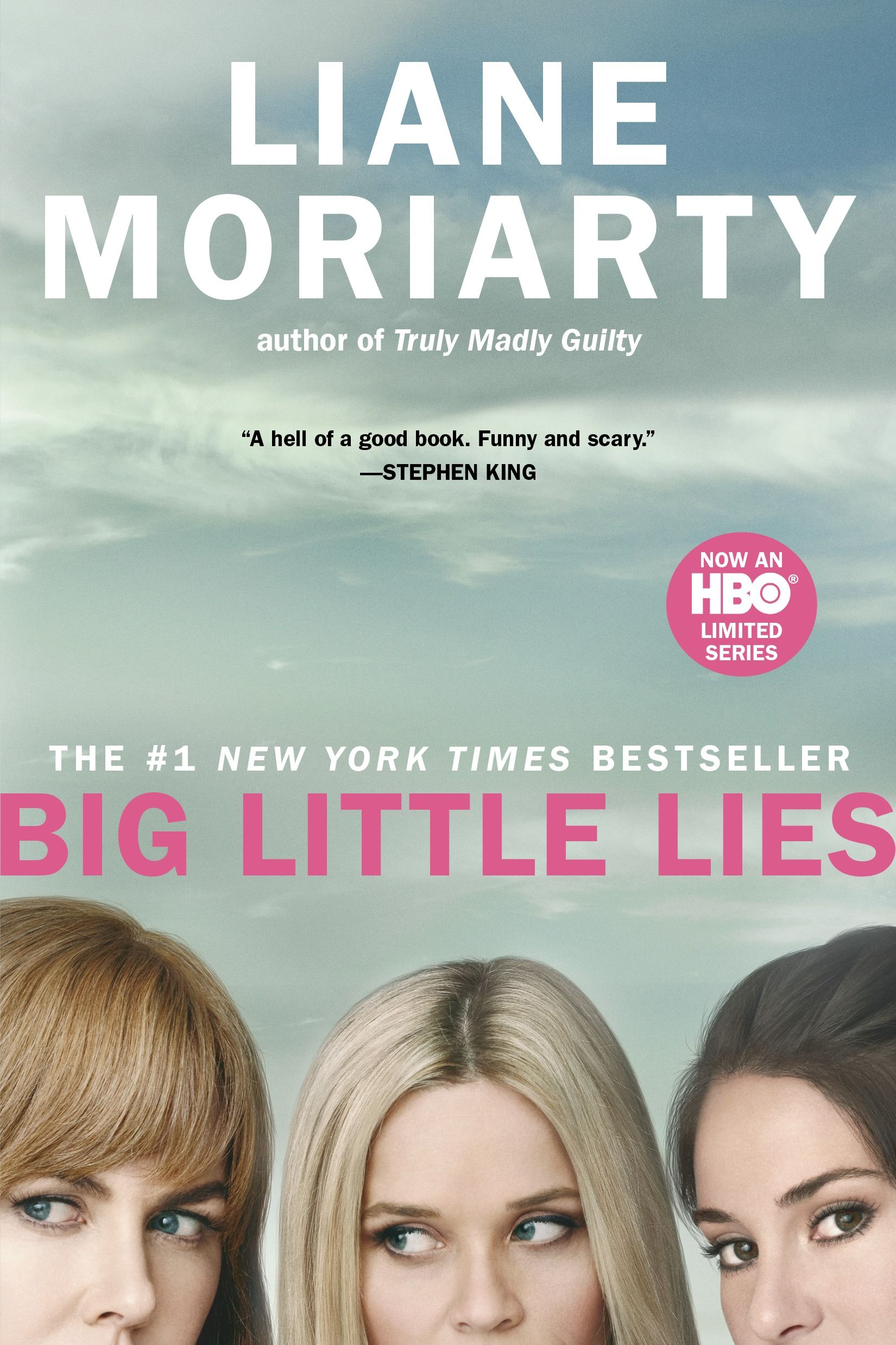 """Big Little Lies by Liane Moriarty - """"A hell of a good book. Funny and Scary."""" — Stephen King"""