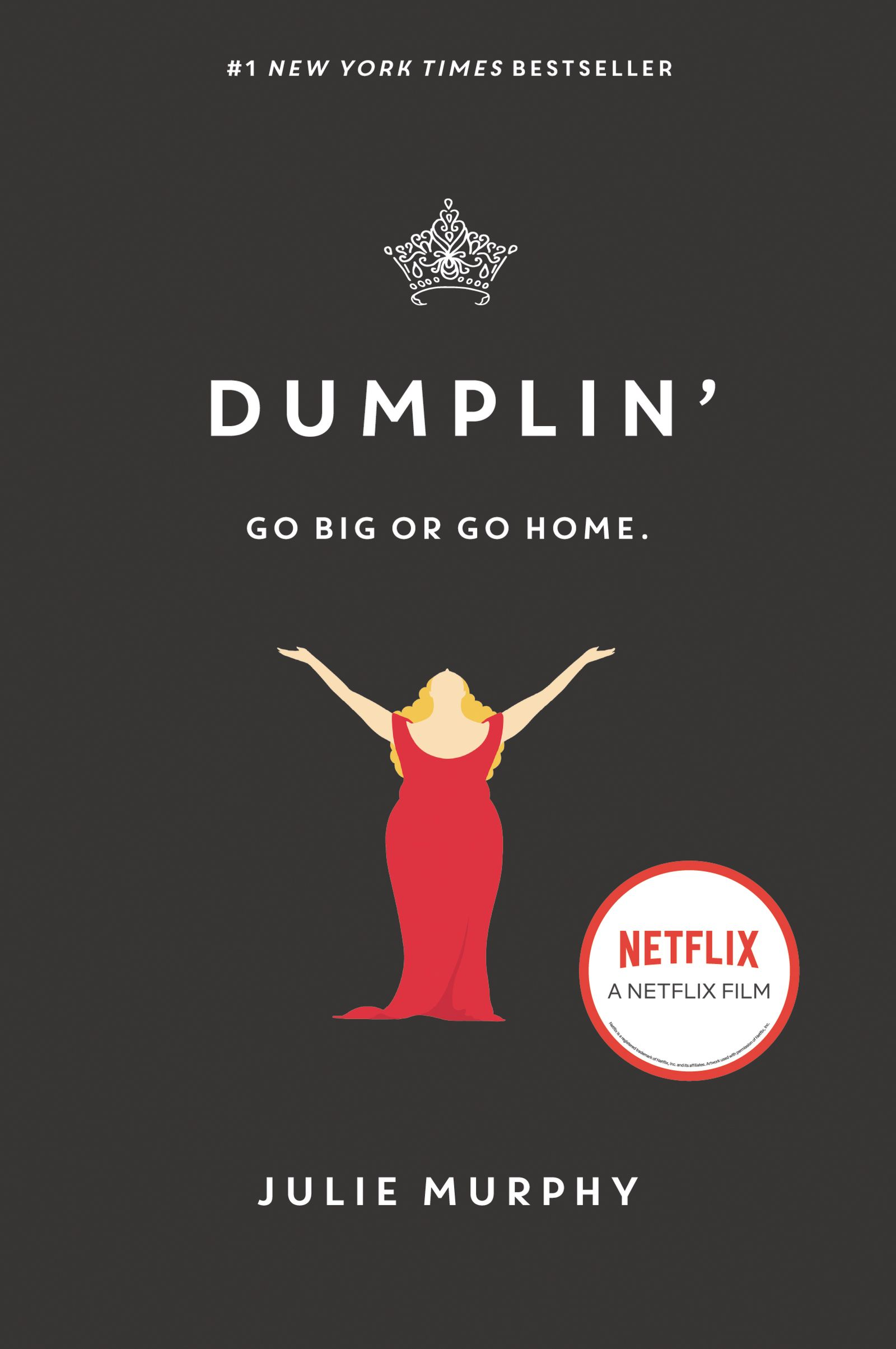 Dumplin by Julie Murphy - The #1 New York Times bestseller and feel-good YA of the year—about Willowdean Dixon, the fearless, funny, and totally unforgettable heroine who takes on her small town's beauty pageant.
