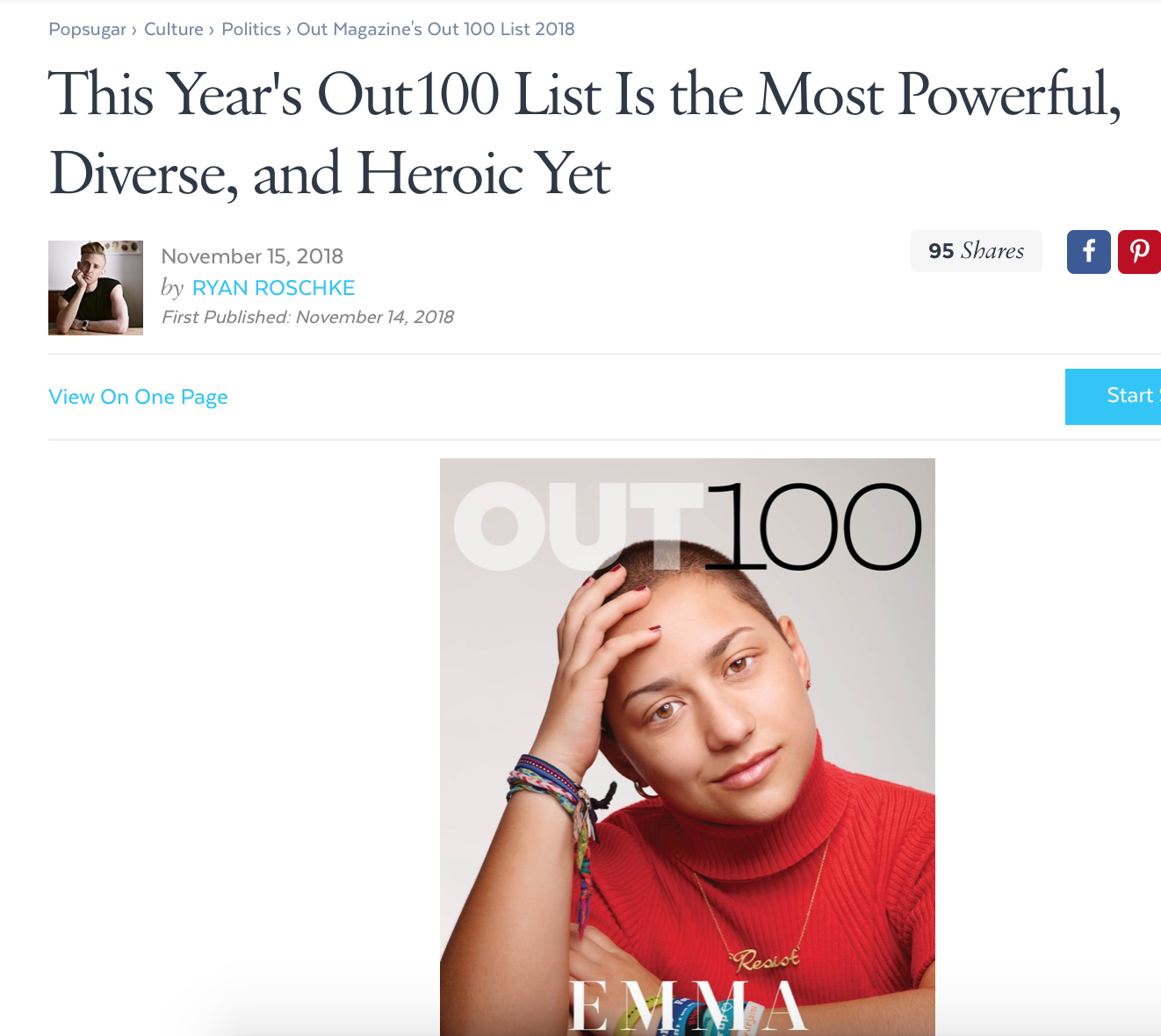 """POP SUGAR    """"The list was curated by  Out 's executive editor, R. Kurt Osenlund. 'Women saw more hard-won, long-delayed acknowledgment in 2018 than perhaps in any other year in our nation's history, and that has included LGBTQ women,' he said. 'We weren't just adamant about including a wide range of women—we simply looked at the culture and saw what was happening.'"""""""