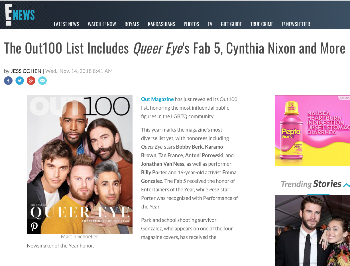"""E! NEWS    """"This year marks the magazine's most diverse list yet, with honorees including  Queer Eye  stars Bobby Berk, Karamo Brown, Tan France, Antoni Porowski, and Jonathan Van Ness, as well as performer Billy Porter and 19-year-old activist Emma Gonzalez. The Fab 5 received the honor of Entertainers of the Year, while  Pose  star Porter was recognized with Performance of the Year."""""""