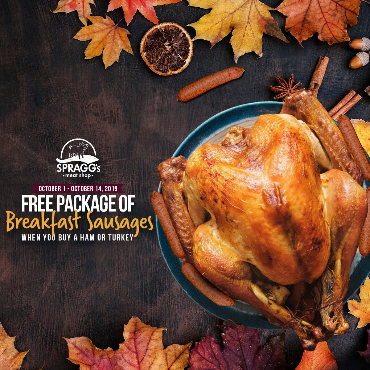 It's Not too late to Take advantage of our thanksgiving promotion! - Kick your festivities off to a great start by making sure you get the star of the show in time!If you purchase a ham or turkey from us between now and Thanksgiving, we'll throw in a FREE package of breakfast sausage to show you our THANKS!