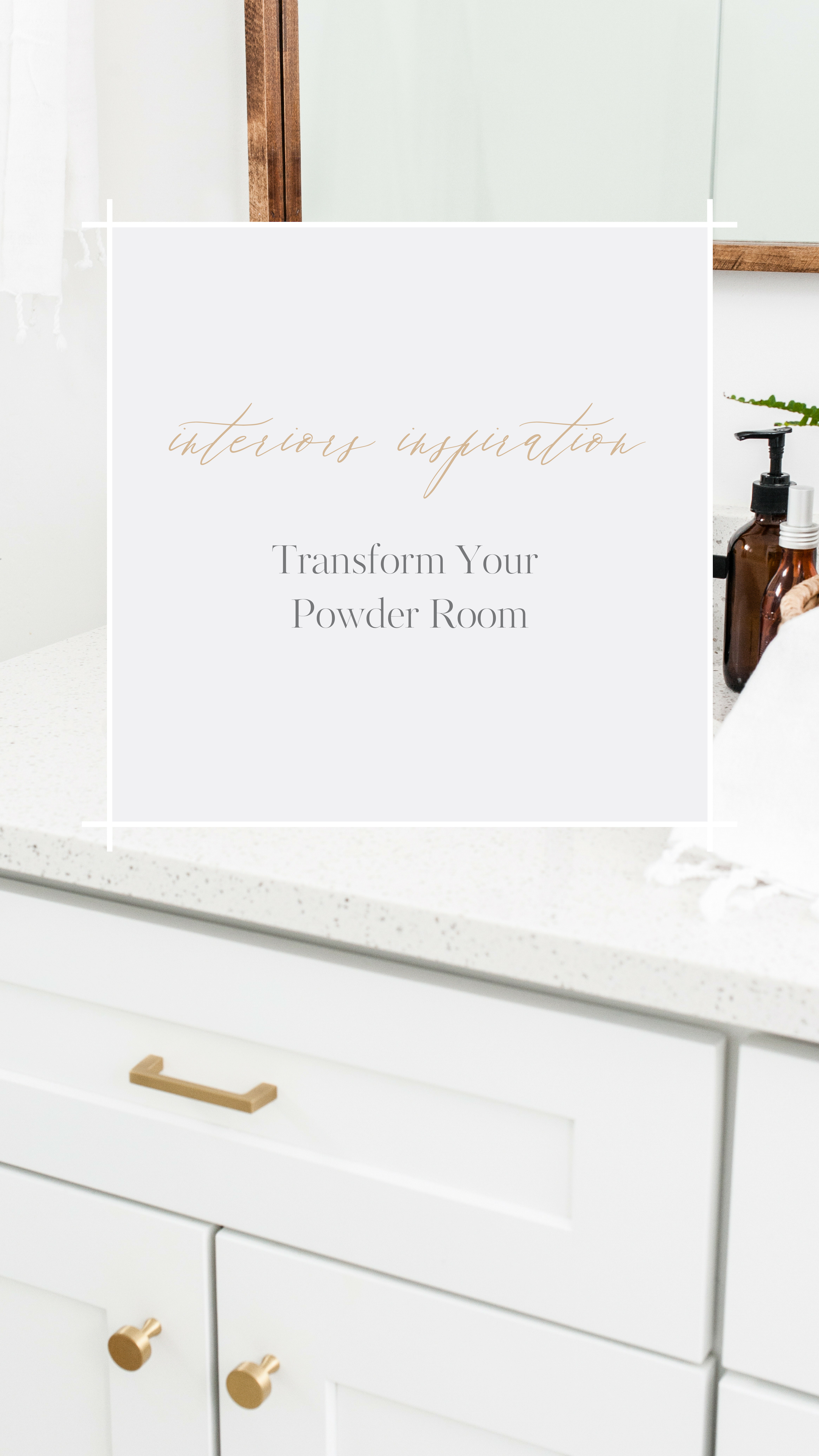 Transform Your   Powder Room.png