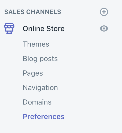 Select Online Store then Preferences in your Shopify dashboard