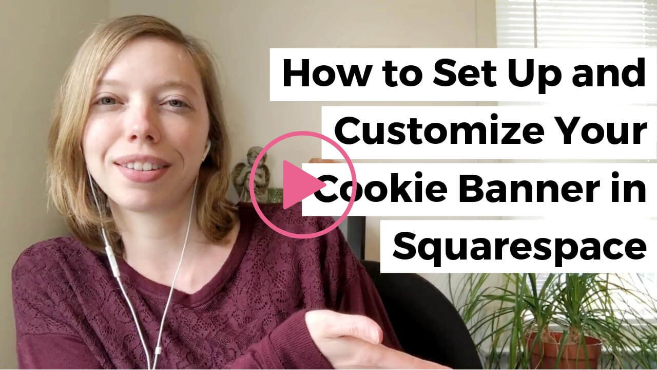 Tutorial video for setting up and customizing your cookie banner in Squarespace