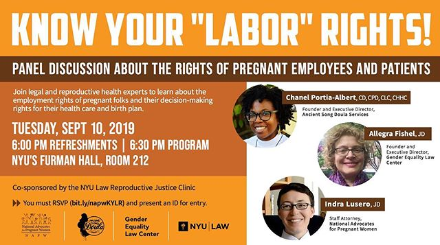 "It's a Know Your ""Labor"" Rights event that you won't want to miss! Join legal and reproductive health experts to learn about the employment rights of pregnant folks and their decision-making rights regarding their health care and birth plan. • Must RSVP at (bit.ly/napwKYLR) and provide matching ID. This event is free and all are welcome to attend. • Panelists include: ➡️ Chanel Portia-Albert, CD, CPD, CLC, CHHC, Founder and Executive Director of Ancient Song Doula Services ➡️ Allegra Fishel, JD, Founder and Executive Director, Gender Equality Law Center ➡️ Indra Lusero, JD, Staff Attorney at National Advocates for Pregnant Women ➡️ Co-sponsored by the NYU Law Reproductive Justice Clinic"