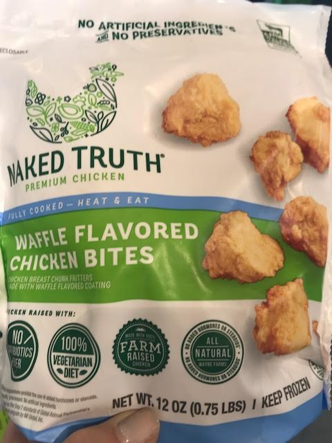 Naked Truth Waffle Flavored Chicken Bites - 3.5* I was pretty psyched to try these and with all the fancy stamps on the package ( no antibiotics etc), they looked like they were REALLY healthy. It's amazing how deceptive packaging can be…As a plus, they are hormone and antibiotic free — they are not organic though. The ingredient list is kind of on the long side and has some ingredients that I am not thrilled to see (ex. sugar). The kids that tried these were pretty mixed - they either really liked or disliked them. (They definitely tasted like waffle coated chicken. But, they tasted much more processed than some other chicken nuggets). The real negative on these is that even for a frozen food, they are insanely high in sodium - 600 mg for a mere 3 oz of chicken.