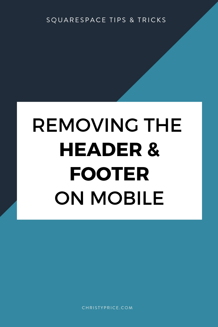 Removing the Header & Footer on a Mobile Squarespace Page