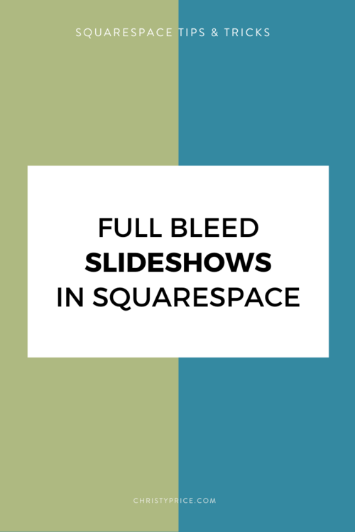 How To Create Full Bleed Slideshows In Squarespace Squarespace Web Design By Christy Price Austin Texas