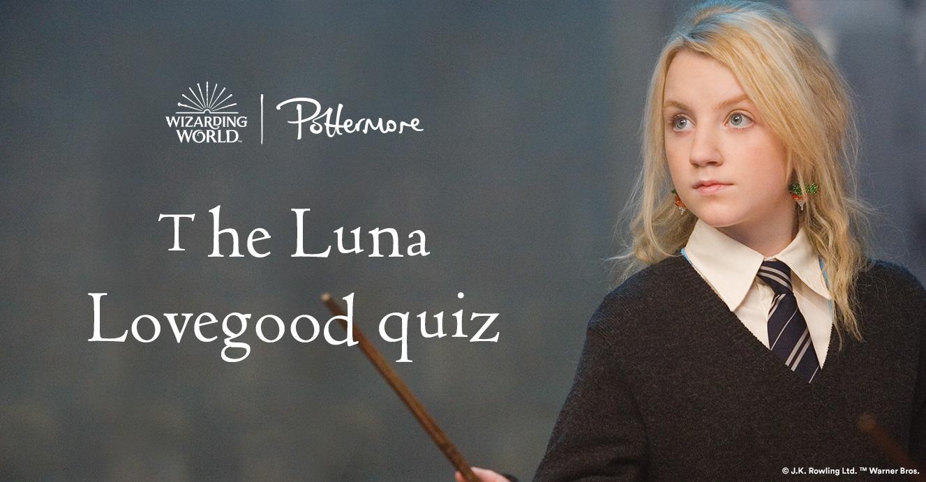 Source:  https://www.pottermore.com/features/the-luna-lovegood-quiz