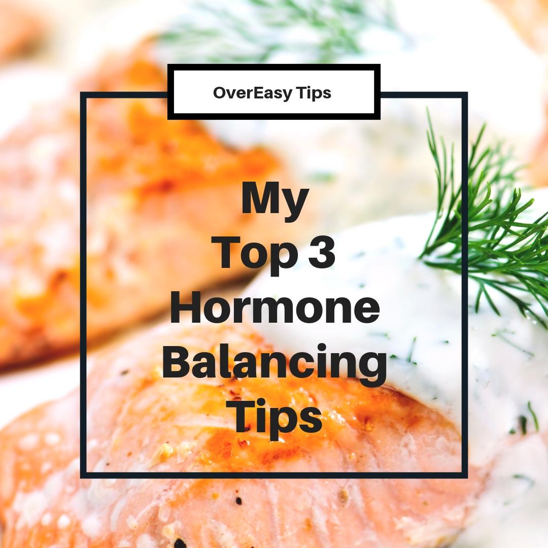 My Top Hormone-Balancing Tips