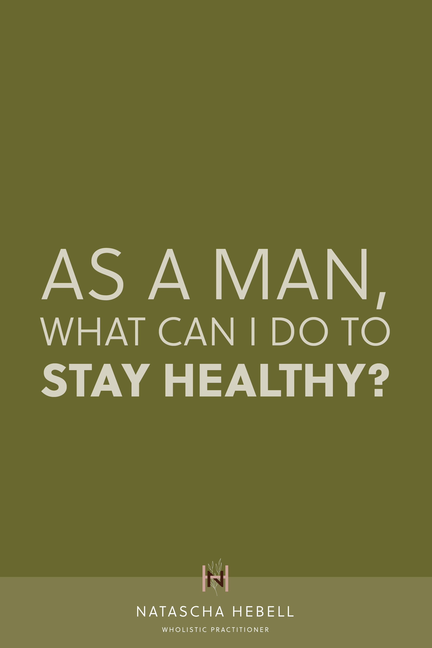 As a man, what can I do to stay healthy? | Natascha Hebell, Wholistic Practitioner