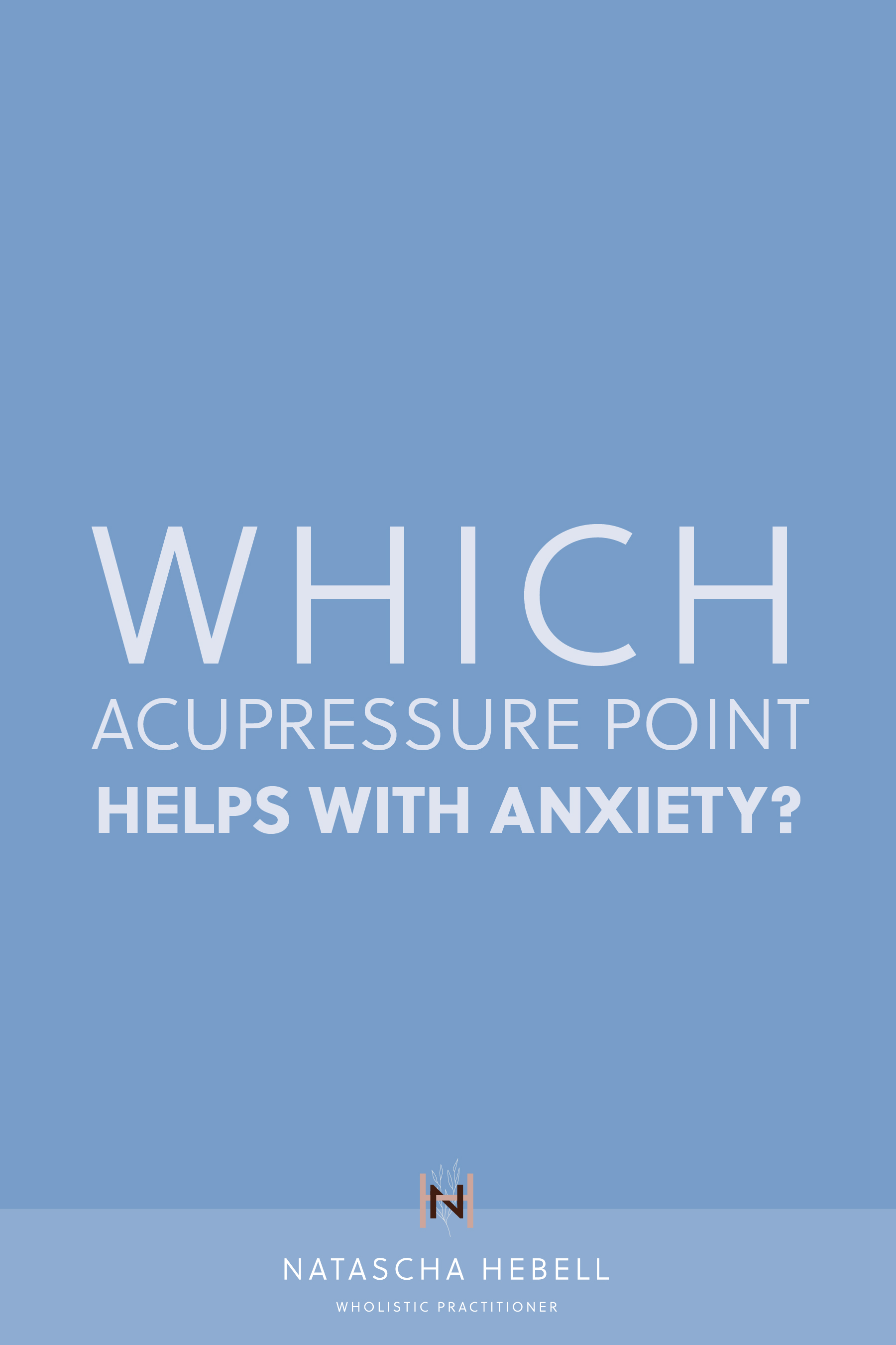 Which acupressure point helps with anxiety? | Natascha Hebell, Wholistic Practitioner