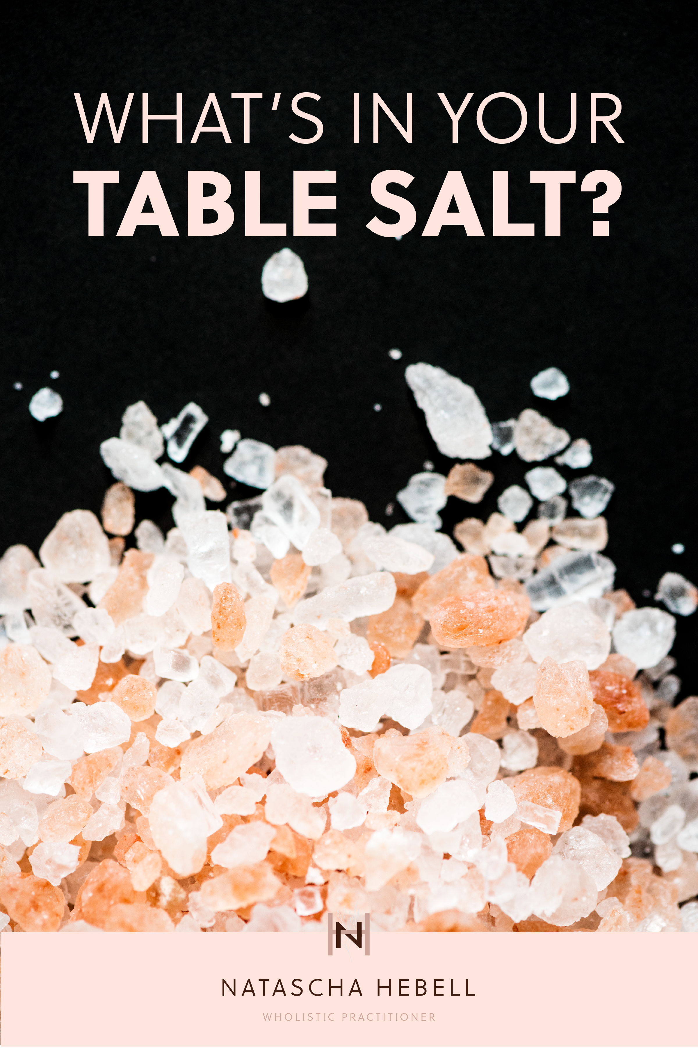 What's in your table salt | Natascha Hebell, Wholistic Practitioner