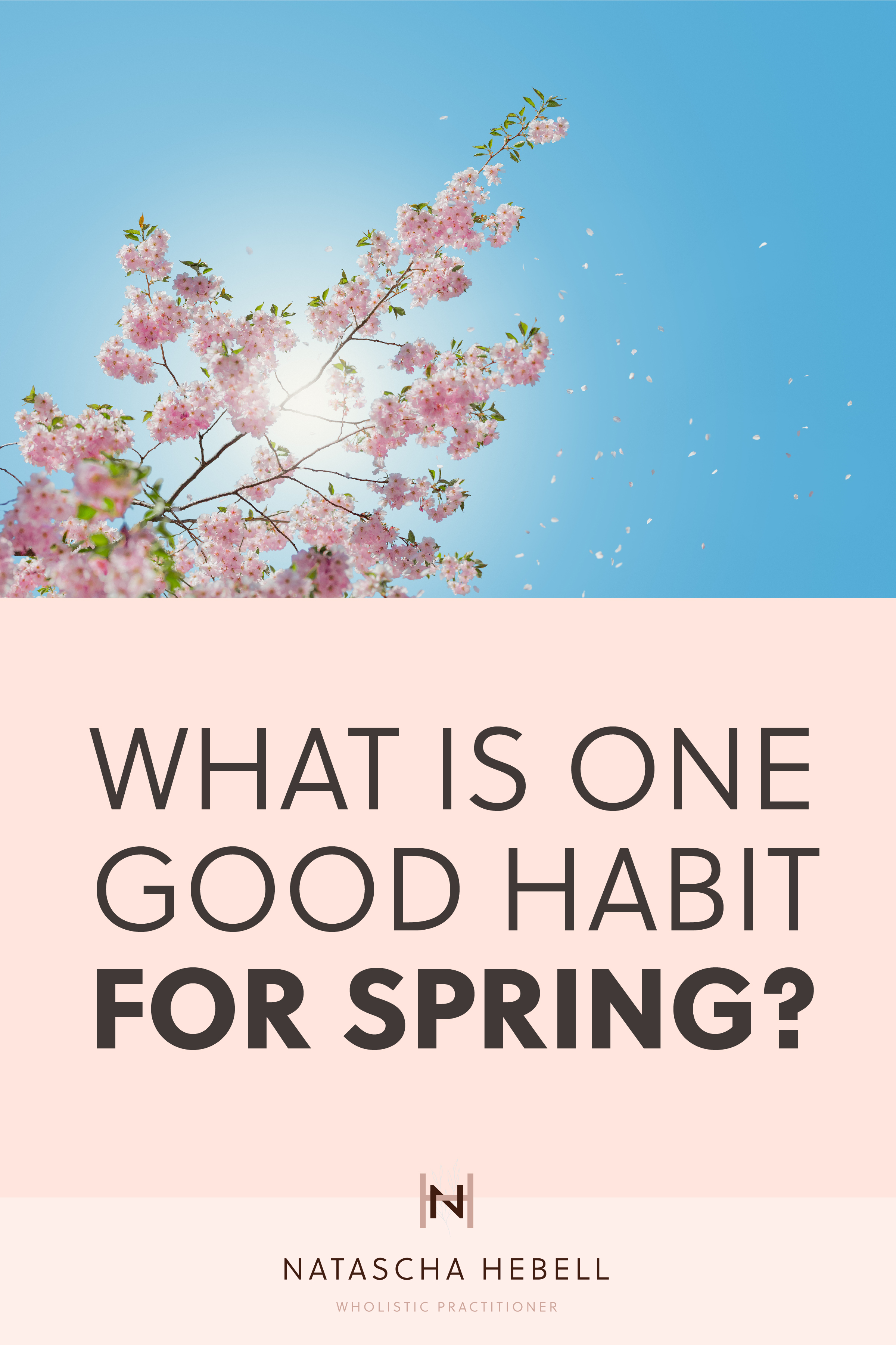 What is one good habit for spring? | Natascha Hebell, Wholistic Practitioner