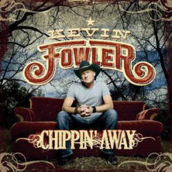 Kevin Fowler - Chippin' Away (2011)