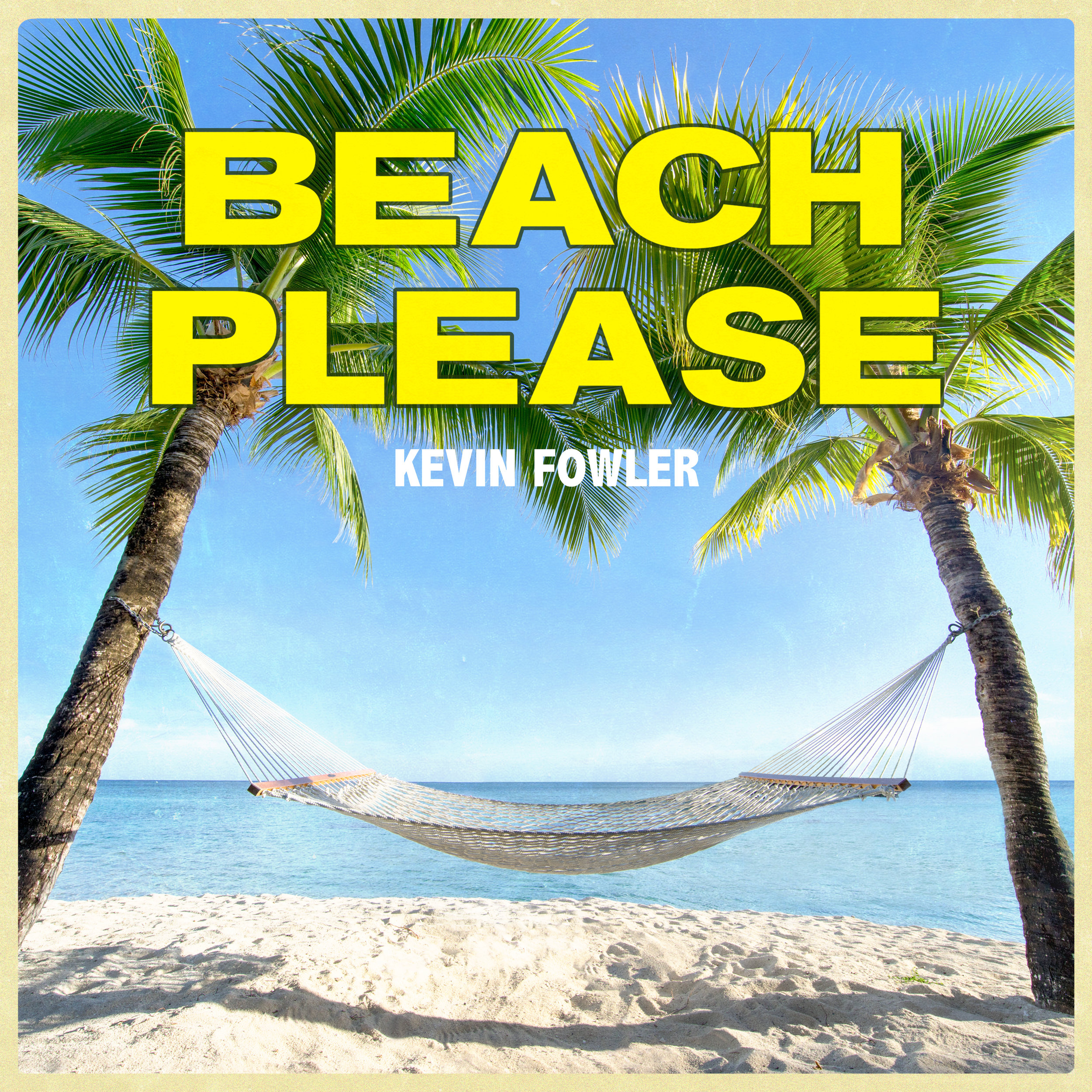 Kevin Fowler - Beach Please (single 2018)