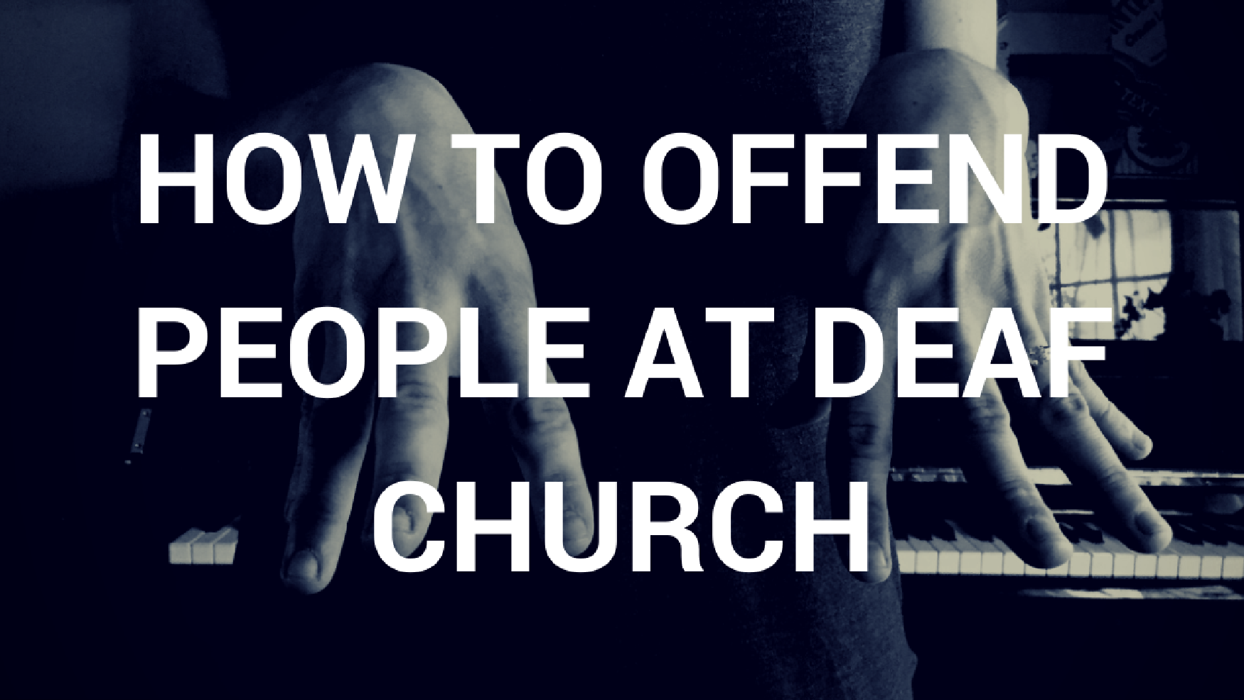 how-to-offend-people-at-deaf-church.png