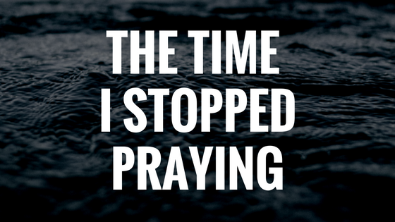 the-time-i-stoppedpraying.png