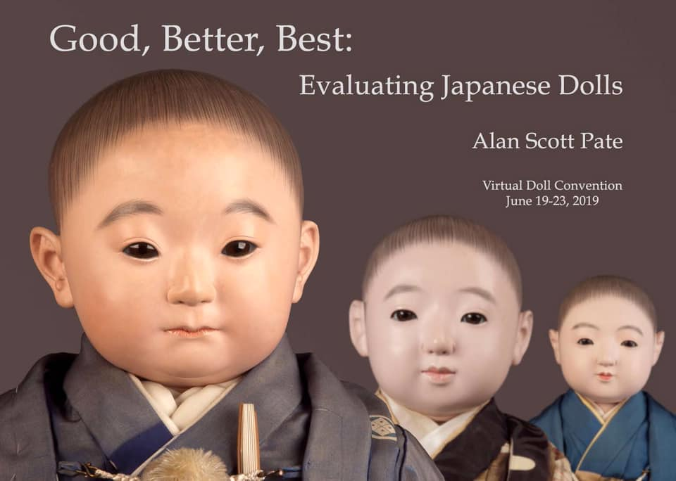 'Good, Better, Best: Evaluating Japanese Dolls' was a program given at the June Virtual Doll Convention by Alan Scott Pate.