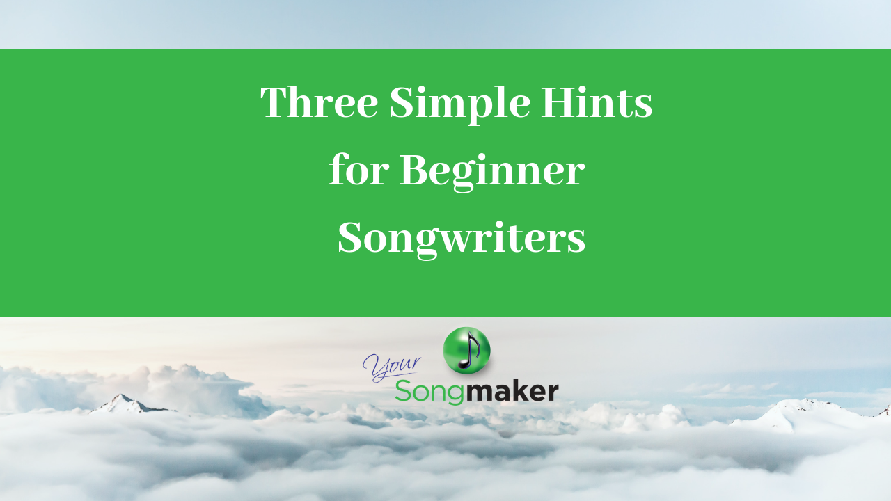 Three Simple Hints for Beginner Songwriters.png