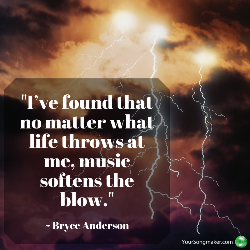 _I've found that no matter what life throws at me, music softens the blow._ _ Bryce Anderson.png