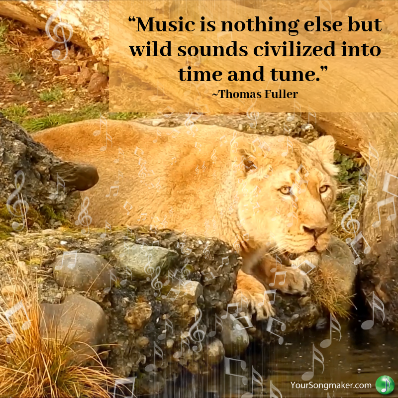 """Music is nothing else but wild sounds civilized into time and tune."" _Thomas Fuller.png"