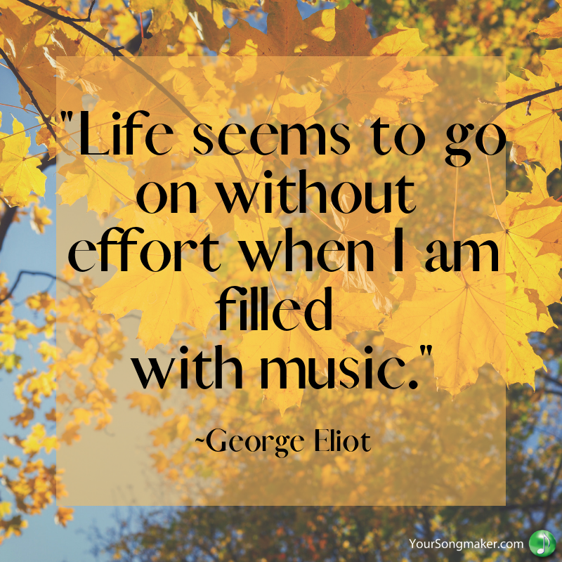 _Life seems to go on without effort when I am filled with music._ _George Eliot.png