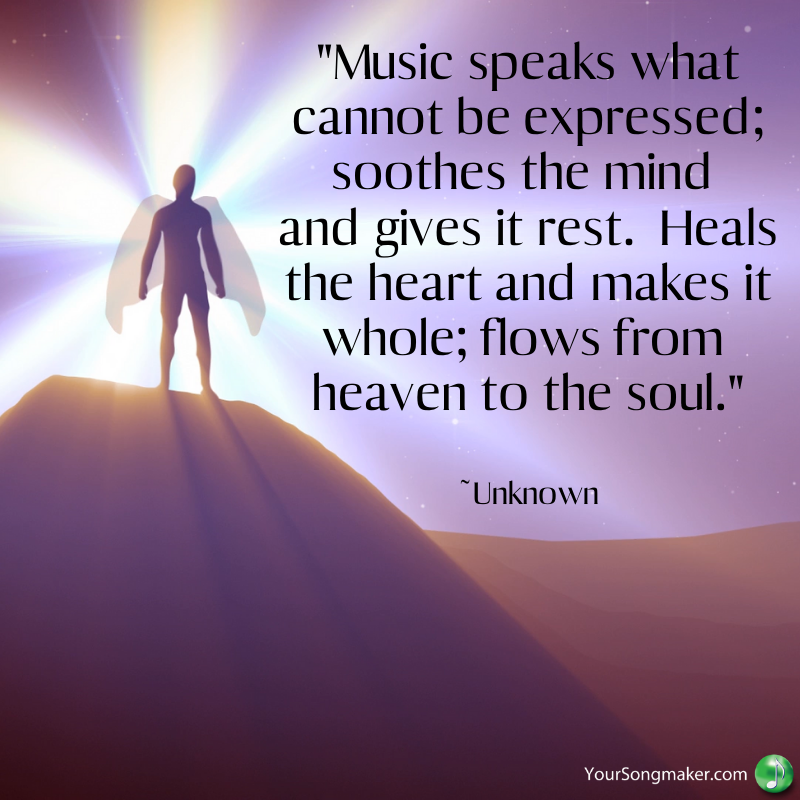 _Music speaks what cannot be expressed; soothes the mind and gives it rest. Heals the heart and makes it whole; flows from heaven to the soul._ _Unknown.png