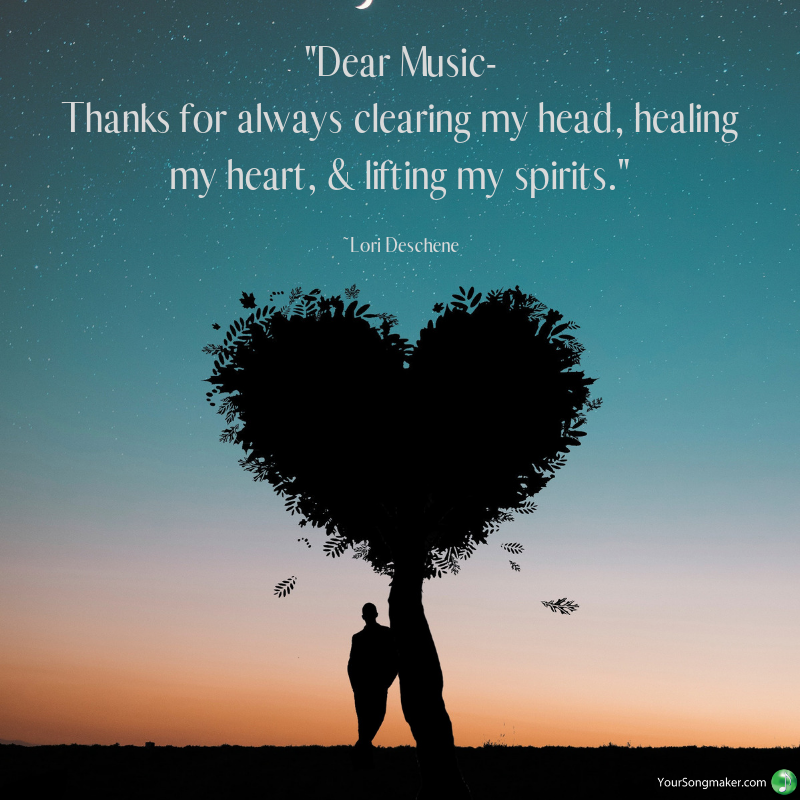 Copy of _Dear Music- Thanks for always clearing my head, healing my heart, & lifting my spirits._ _Lori Deschene.png