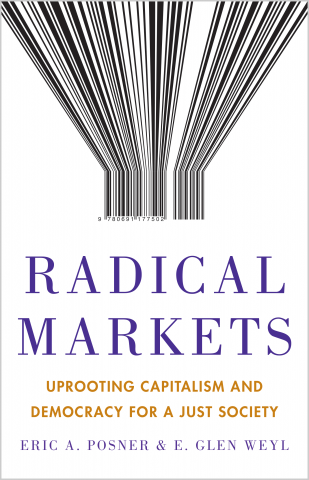 Radical Markets: Uprooting Capitalism and Democracy for a Just Society   Click on the image to purchase