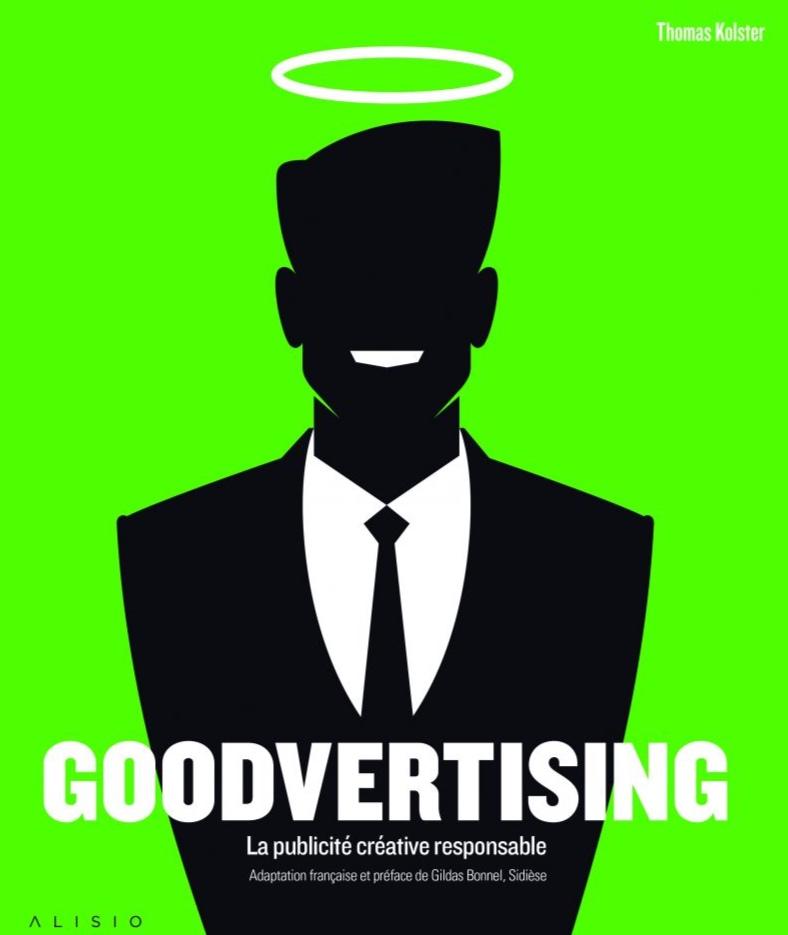 """- Pour atteindre cet objectif de publicité responsable, les annonceurs peuvent se référer à l'ouvrage """"goodvertising"""" de Thomas Kolster. Ce livre présente les campagnes de publicité responsable et créative. L'auteur croit en une publicité qui incite aux changements positifs sociaux et environnementaux. Le pouvoir d'agir pour la bonne cause doit être porté par la publicité responsable, selon lui. Dans ce livre, Thomas Kolster explique que la publicité a une utilité sociale non négligeable et qu'elle est même indispensable pour promouvoir des pratiques positives."""