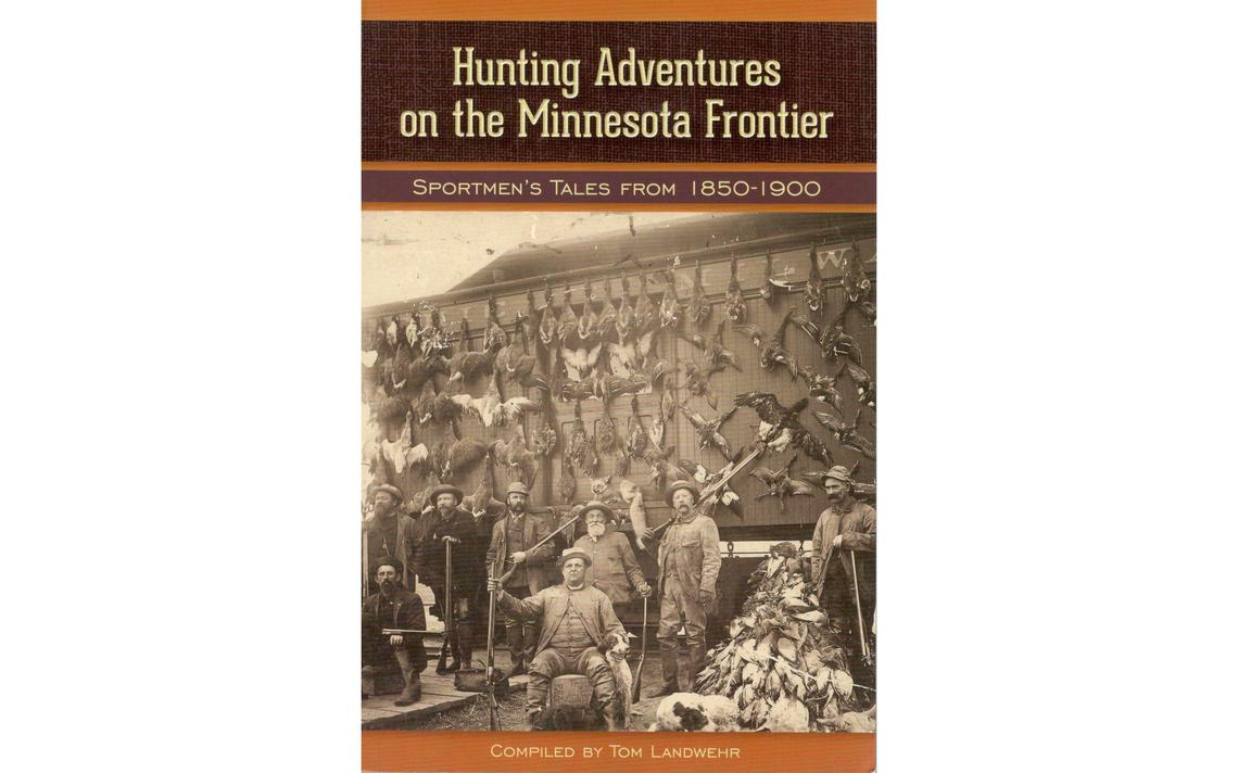 """Hunting Adventures on the Minnesota Frontier: Sportsmen's Tales from 1850-1900"" takes readers on a journey through the early days of hunting in the state."