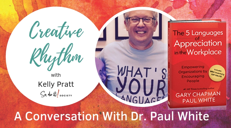"Kelly Pratt of the So, do it! Society chats with Dr. Paul White, co-author of the book, ""The 5 Languages of Appreciation in the Workplace,"" with Dr. Gary Chapman."